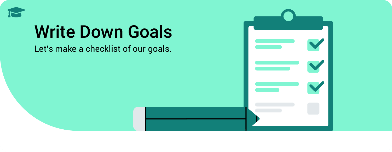 Write down goals - let's make a checklist of our goals